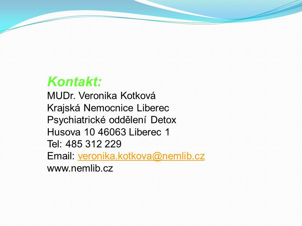 Kontakt: MUDr. Veronika Kotková Krajská Nemocnice Liberec Psychiatrické oddělení Detox Husova 10 46063 Liberec 1 Tel: 485 312 229 Email: veronika.kotk