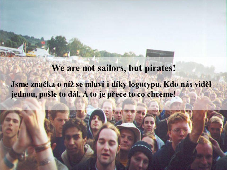 Strana | 10 We are not sailors, but pirates. Jsme značka o níž se mluví i díky logotypu.