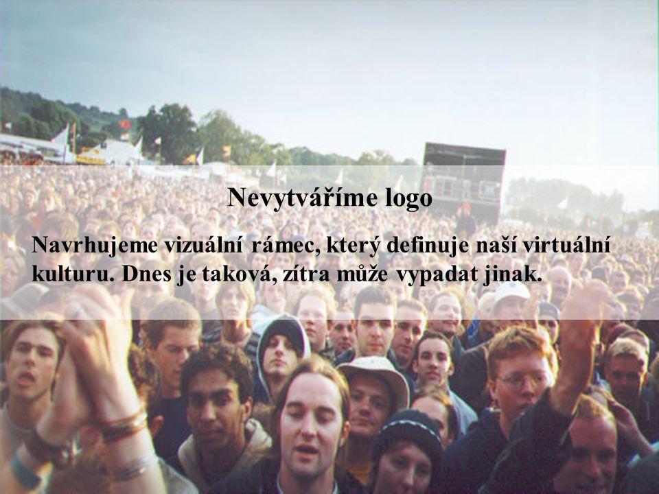 Strana | 11 Nevytváříme logo Navrhujeme vizuální rámec, který definuje naší virtuální kulturu.
