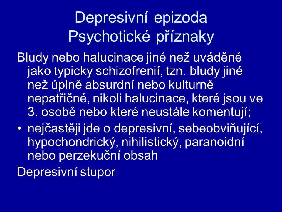 Depresivní epizoda Psychotické příznaky Bludy nebo halucinace jiné než uváděné jako typicky schizofrenií, tzn. bludy jiné než úplně absurdní nebo kult