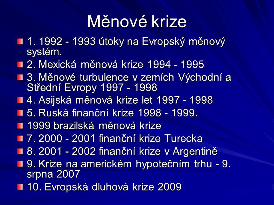 Měnové krize 1. 1992 - 1993 útoky na Evropský měnový systém.
