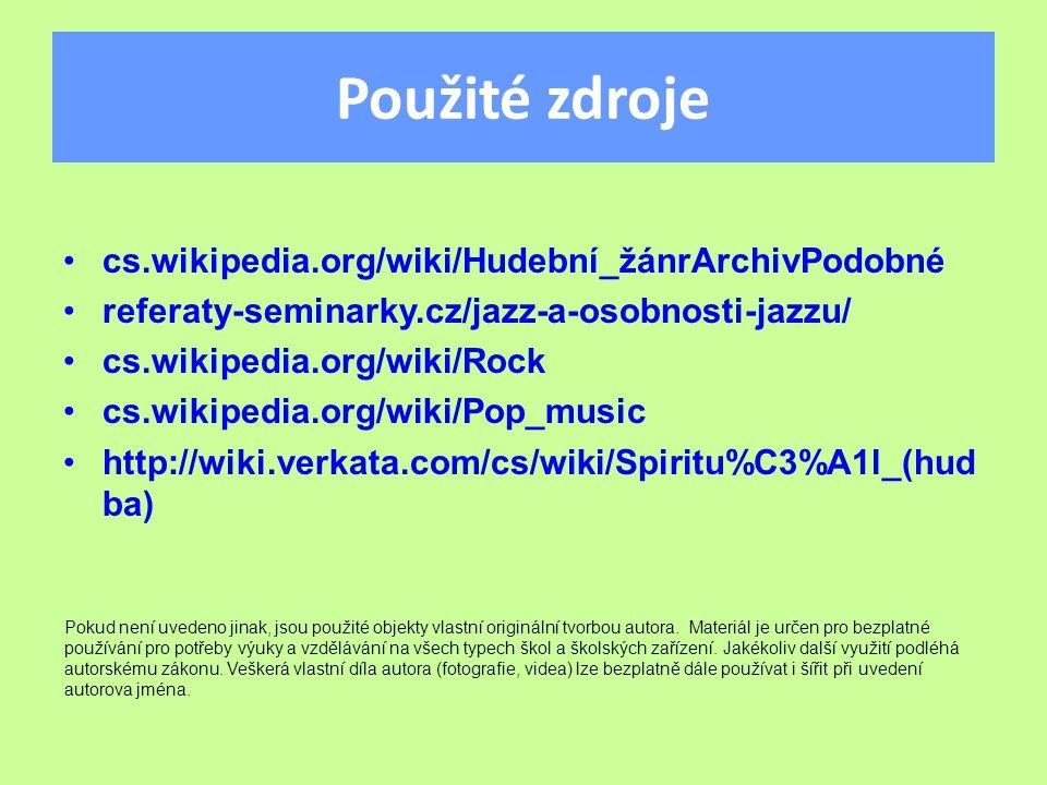 Použité zdroje cs.wikipedia.org/wiki/Hudební_žánrArchivPodobné referaty-seminarky.cz/jazz-a-osobnosti-jazzu/ cs.wikipedia.org/wiki/Rock cs.wikipedia.org/wiki/Pop_music http://wiki.verkata.com/cs/wiki/Spiritu%C3%A1l_(hud ba) Pokud není uvedeno jinak, jsou použité objekty vlastní originální tvorbou autora.