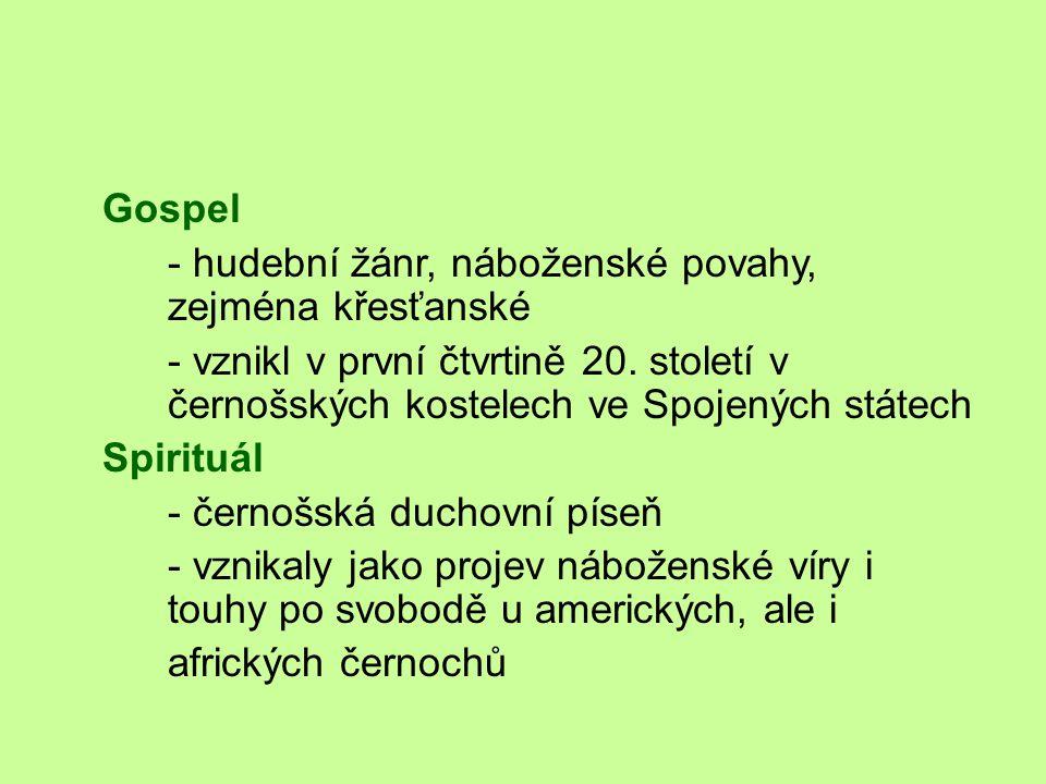 Gospel - hudební žánr, náboženské povahy, zejména křesťanské - vznikl v první čtvrtině 20.