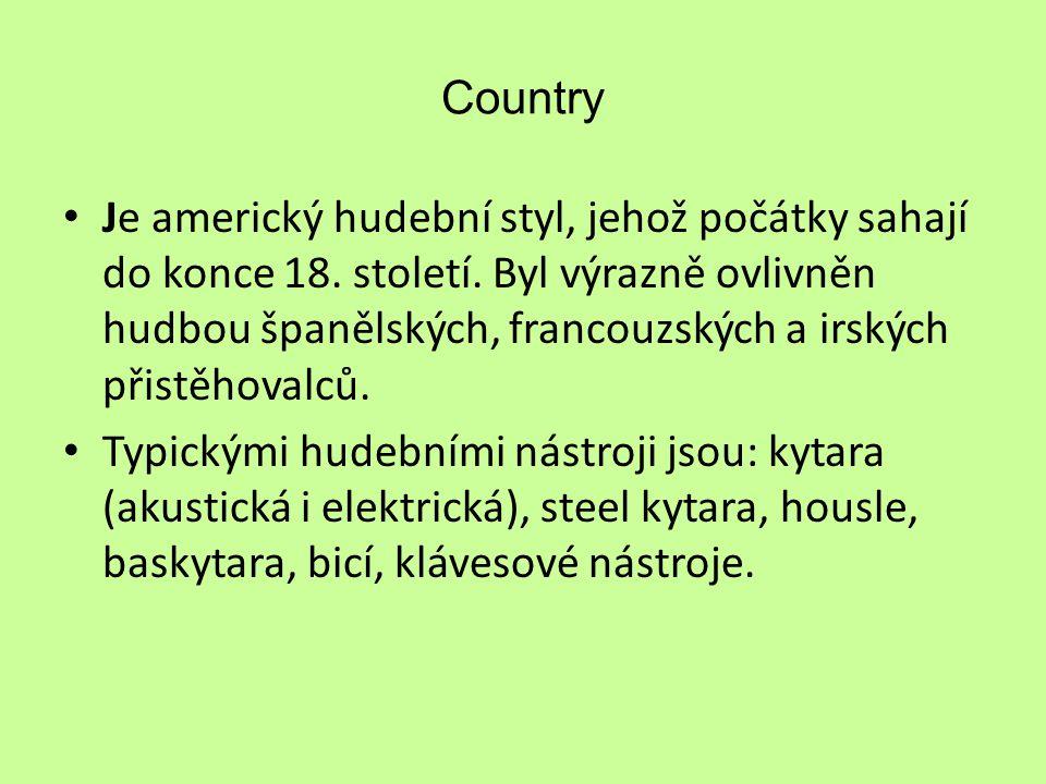 Country Je americký hudební styl, jehož počátky sahají do konce 18. století. Byl výrazně ovlivněn hudbou španělských, francouzských a irských přistěho