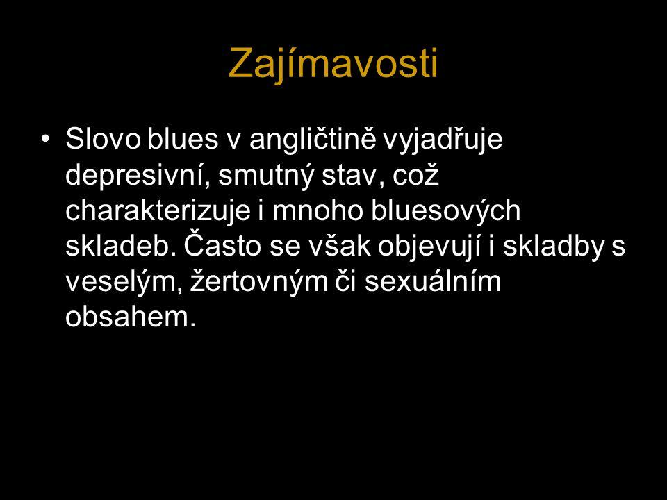 Zajímavosti Slovo blues v angličtině vyjadřuje depresivní, smutný stav, což charakterizuje i mnoho bluesových skladeb.