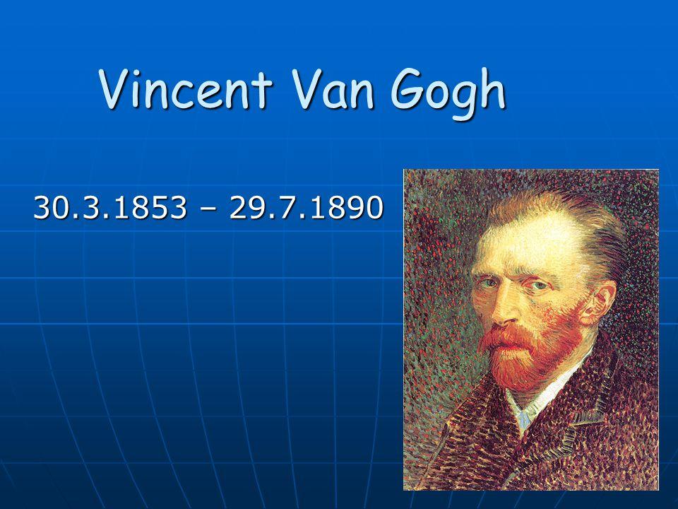 Vincent Van Gogh 30.3.1853 – 29.7.1890