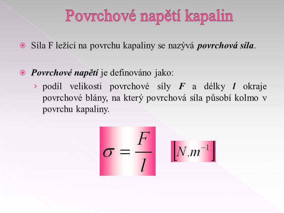  Síla F ležící na povrchu kapaliny se nazývá povrchová síla.  Povrchové napětí je definováno jako: › podíl velikosti povrchové síly F a délky l okra
