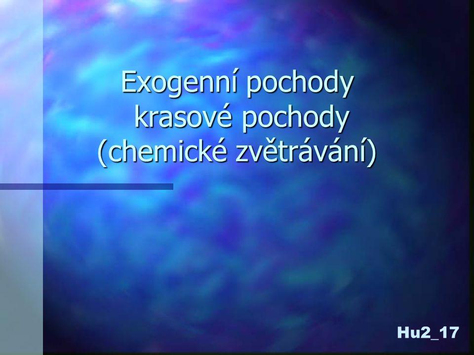 Exogenní pochody krasové pochody (chemické zvětrávání) Hu2_17