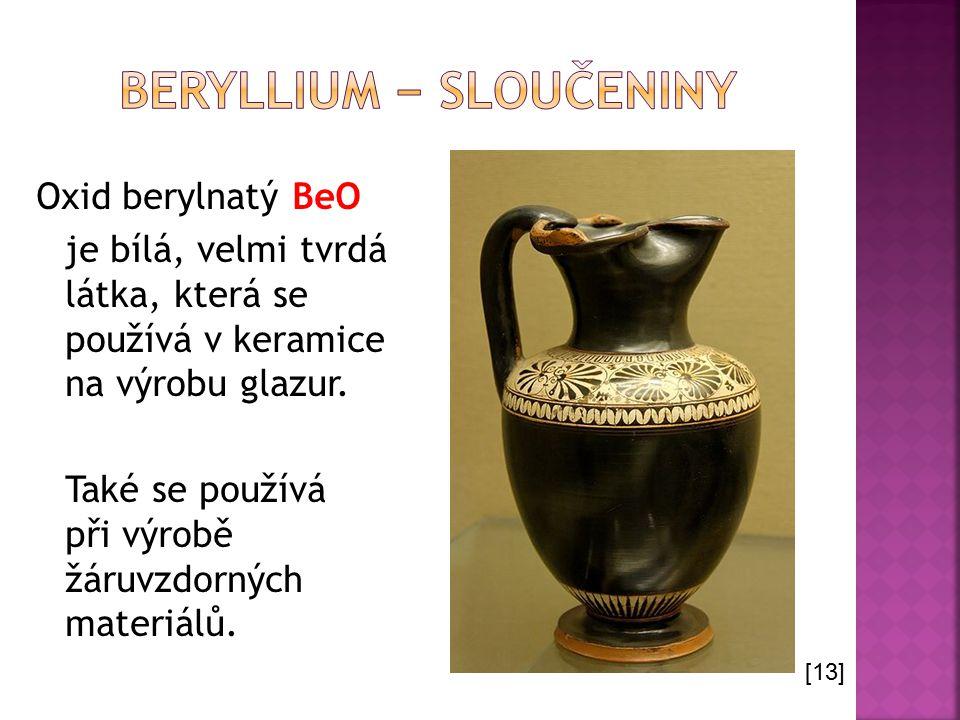 Oxid berylnatý BeO je bílá, velmi tvrdá látka, která se používá v keramice na výrobu glazur. Také se používá při výrobě žáruvzdorných materiálů. [13]