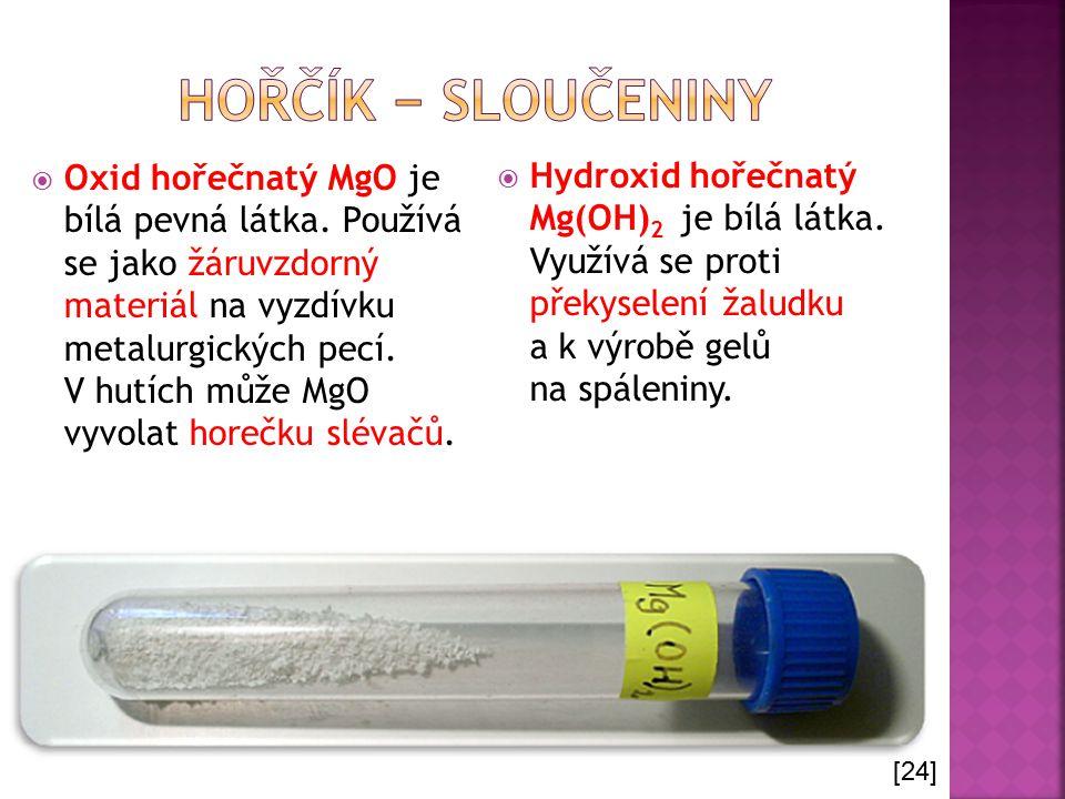  Oxid hořečnatý MgO je bílá pevná látka. Používá se jako žáruvzdorný materiál na vyzdívku metalurgických pecí. V hutích může MgO vyvolat horečku slév