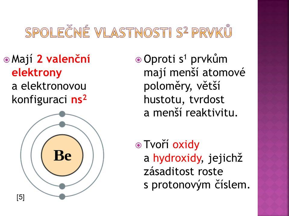 Mají 2 valenční elektrony a elektronovou konfiguraci ns 2  Oproti s 1 prvkům mají menší atomové poloměry, větší hustotu, tvrdost a menší reaktivitu