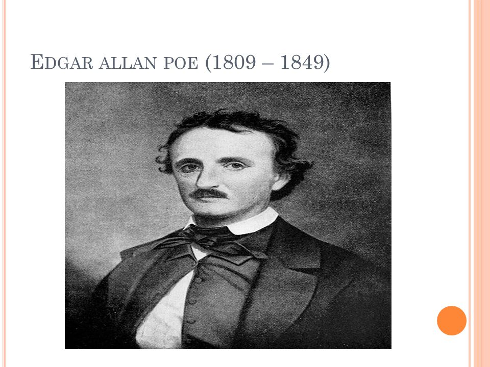 Ž IVOTOPISNÝ PŘEHLED : Americký romantický básník, prozaik, literární teoretik, esejista.