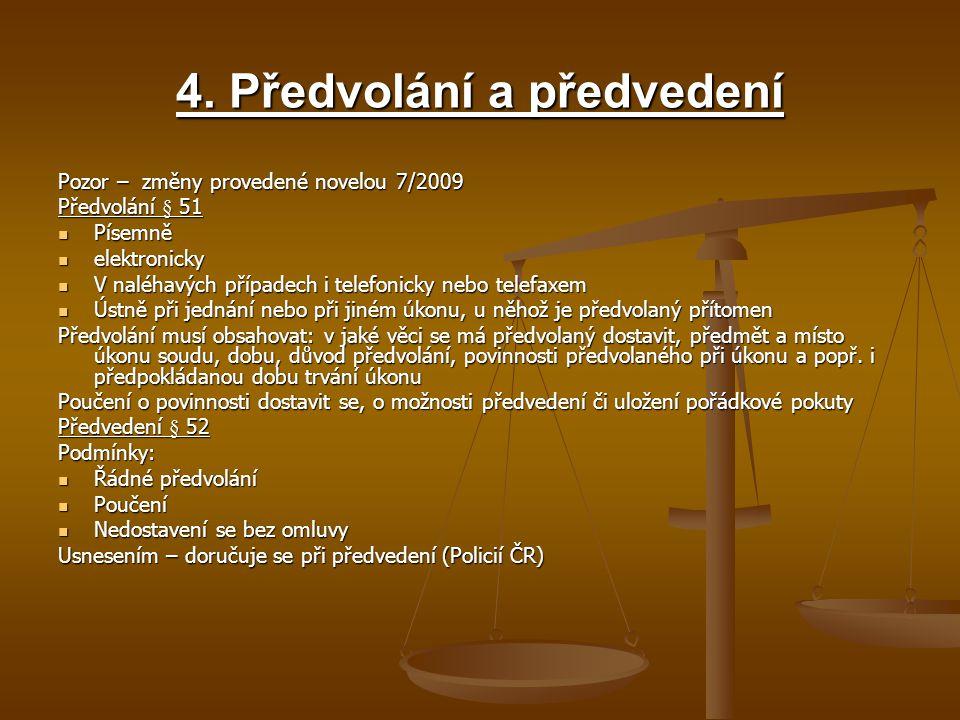 4. Předvolání a předvedení Pozor – změny provedené novelou 7/2009 Předvolání § 51 Písemně Písemně elektronicky elektronicky V naléhavých případech i t