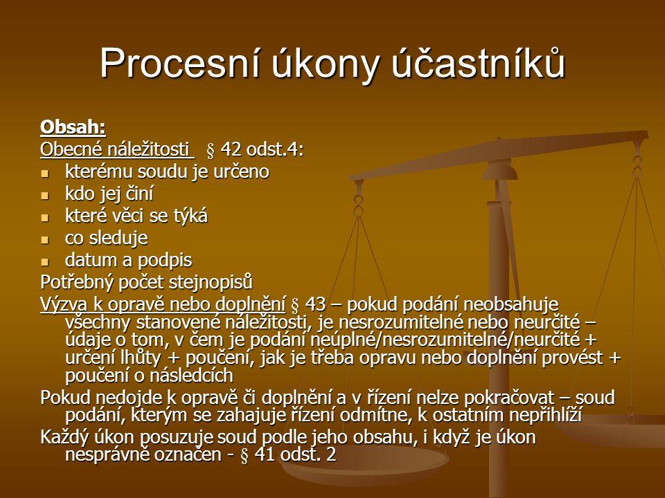 Procesní úkony účastníků Obsah: Obecné náležitosti § 42 odst.4: kterému soudu je určeno kterému soudu je určeno kdo jej činí kdo jej činí které věci s