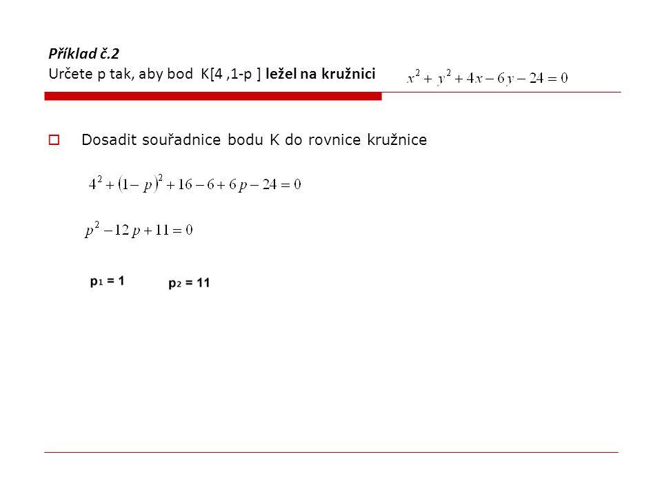 Příklad č.2 Určete p tak, aby bod K[4,1-p ] ležel na kružnici  Dosadit souřadnice bodu K do rovnice kružnice