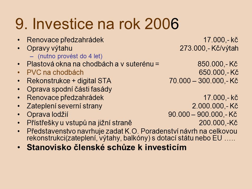 9. Investice na rok 2006 Renovace předzahrádek 17.000,- kč Opravy výtahu 273.000,- Kč/výtah –(nutno provést do 4 let) Plastová okna na chodbách a v su