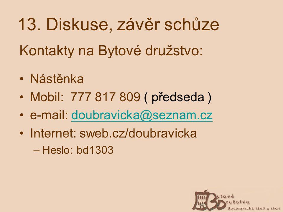 13. Diskuse, závěr schůze Kontakty na Bytové družstvo: Nástěnka Mobil: 777 817 809 ( předseda ) e-mail: doubravicka@seznam.czdoubravicka@seznam.cz Int