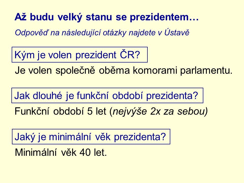 Až budu velký stanu se prezidentem… Odpověď na následující otázky najdete v Ústavě Je volen společně oběma komorami parlamentu. Jak dlouhé je funkční