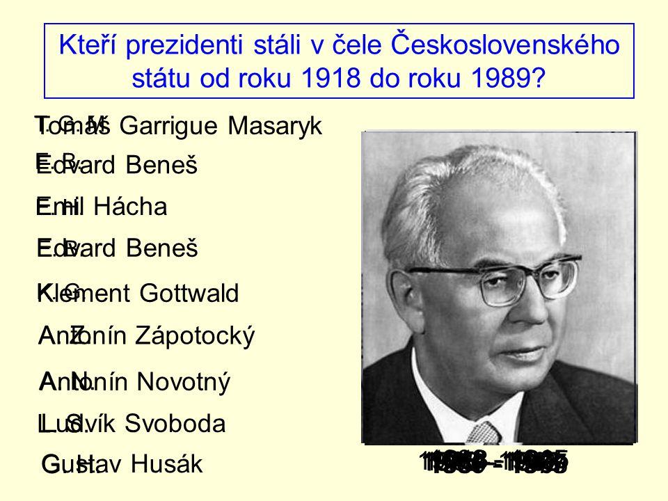 Kteří prezidenti stáli v čele Československého státu od roku 1918 do roku 1989? T. G. M. E. B. E. H. E. B. K. G. A. Z. A. N. G. H. Tomáš Garrigue Masa