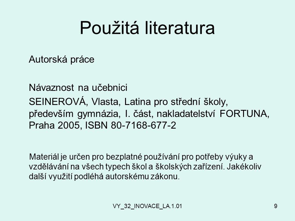 VY_32_INOVACE_LA.1.019 Použitá literatura Autorská práce Návaznost na učebnici SEINEROVÁ, Vlasta, Latina pro střední školy, především gymnázia, I.