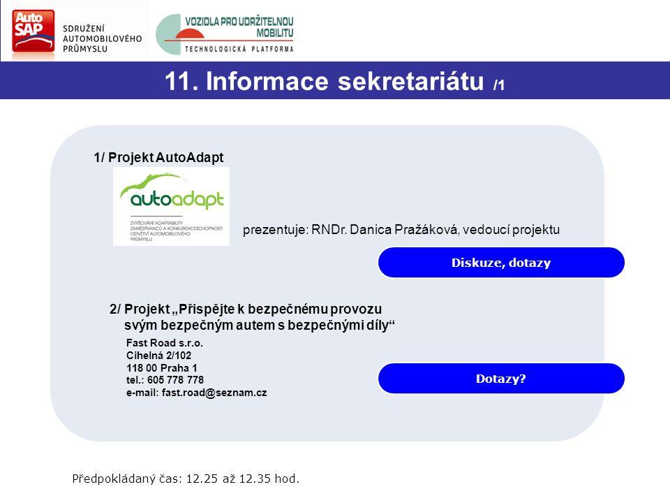 """Diskuze, dotazy 11. Informace sekretariátu /1 1/ Projekt AutoAdapt prezentuje: RNDr. Danica Pražáková, vedoucí projektu 2/ Projekt """"Přispějte k bezpeč"""