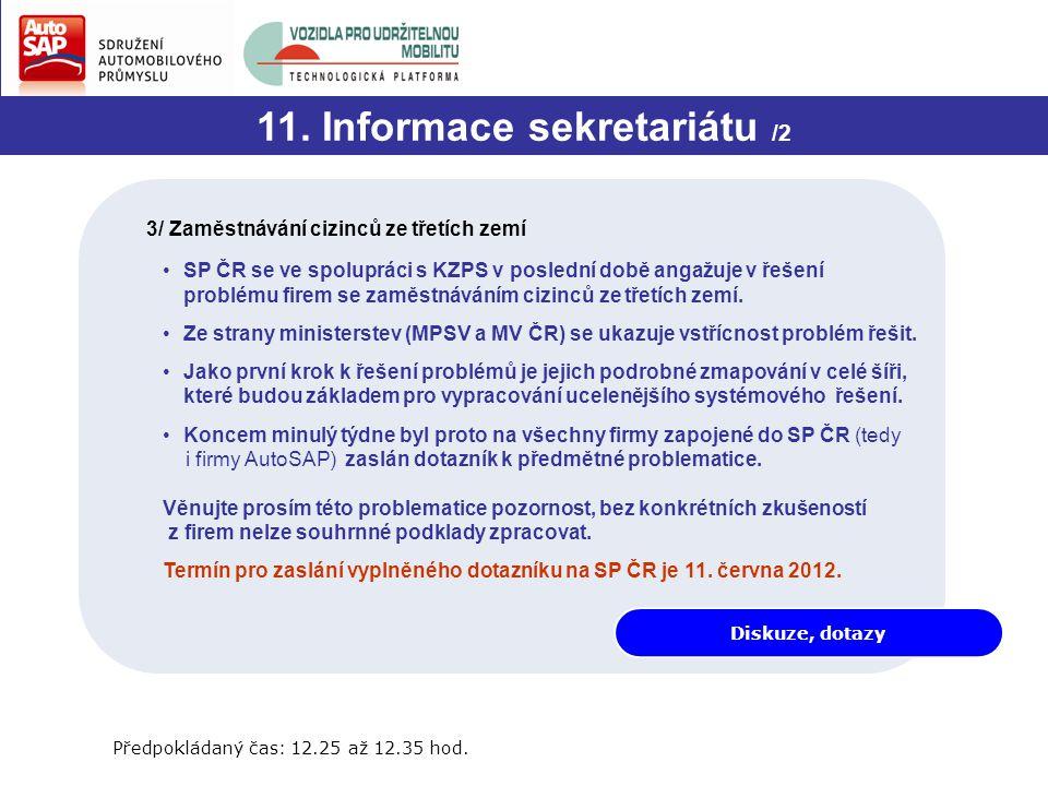 Diskuze, dotazy 11. Informace sekretariátu /2 3/ Zaměstnávání cizinců ze třetích zemí Předpokládaný čas: 12.25 až 12.35 hod. SP ČR se ve spolupráci s