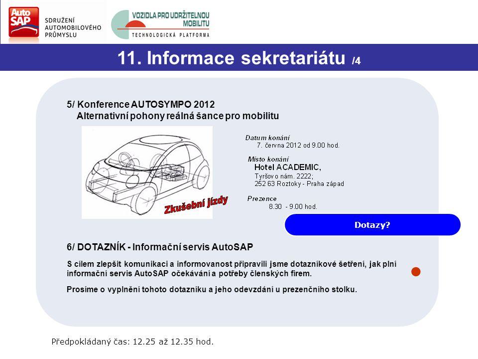11. Informace sekretariátu /4 Dotazy? Předpokládaný čas: 12.25 až 12.35 hod. 5/ Konference AUTOSYMPO 2012 Alternativní pohony reálná šance pro mobilit