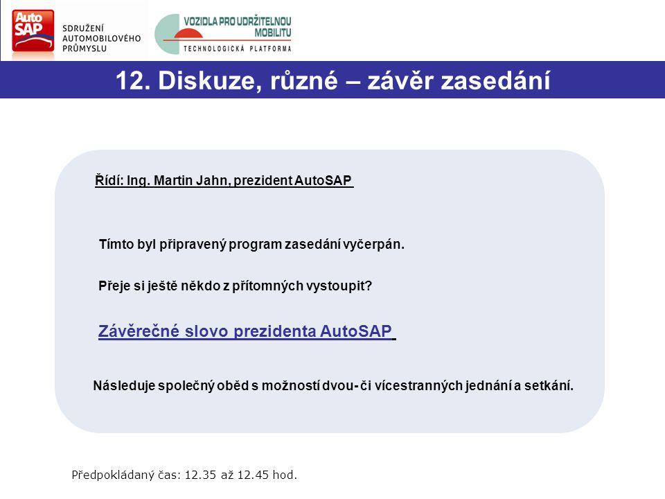 12. Diskuze, různé – závěr zasedání Řídí: Ing.