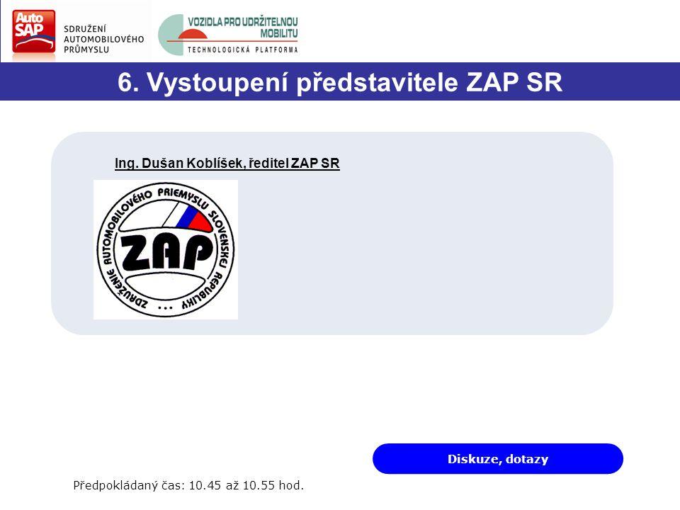 6. Vystoupení představitele ZAP SR Diskuze, dotazy Předpokládaný čas: 10.45 až 10.55 hod.