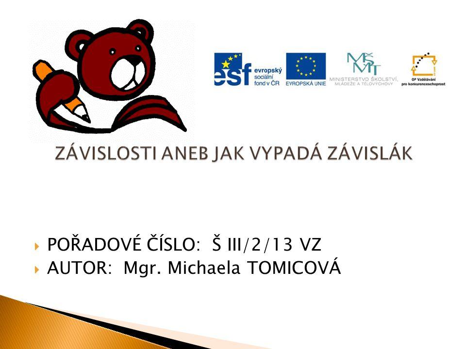  POŘADOVÉ ČÍSLO: Š III/2/13 VZ  AUTOR: Mgr. Michaela TOMICOVÁ
