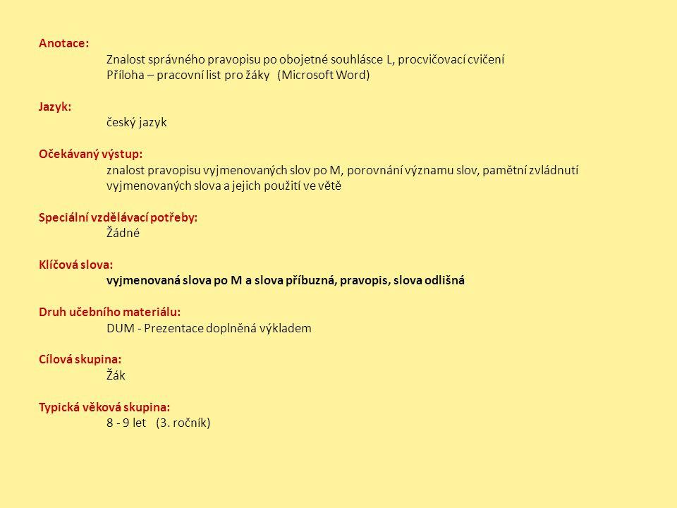 Anotace: Znalost správného pravopisu po obojetné souhlásce L, procvičovací cvičení Příloha – pracovní list pro žáky (Microsoft Word) Jazyk: český jazy