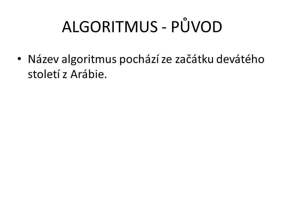 ALGORITMUS - PŮVOD Název algoritmus pochází ze začátku devátého století z Arábie. V letech 800 až 825 napsal arabský matematik Muhammad ibn Musa al Ch