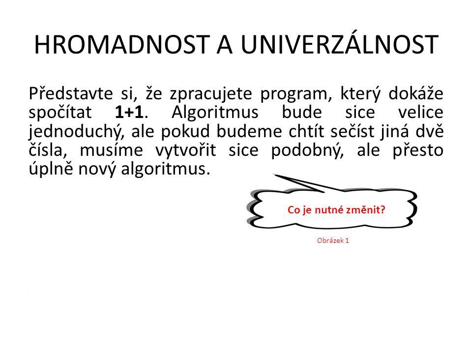 HROMADNOST A UNIVERZÁLNOST Představte si, že zpracujete program, který dokáže spočítat 1+1. Algoritmus bude sice velice jednoduchý, ale pokud budeme c