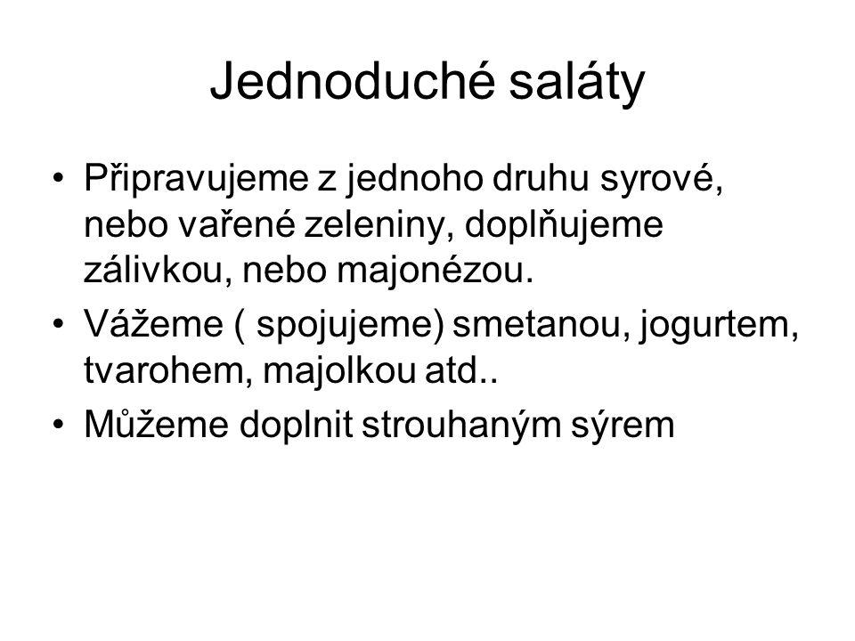 Zálivky (dresinky) Octová Olejová Se slaninou Smetanová Hořčicová Česneková Rajčatová Atd...