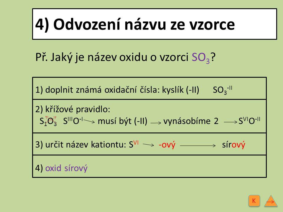4) Odvození názvu ze vzorce Př. Jaký je název oxidu o vzorci SO 3 ? 1) doplnit známá oxidační čísla: kyslík (-II) SO 3 -II 2) křížové pravidlo: S 1 O