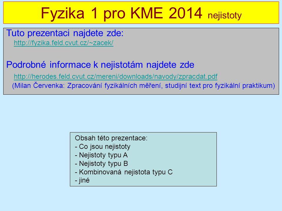 Fyzika 1 pro KME 2014 nejistoty Tuto prezentaci najdete zde: http://fyzika.feld.cvut.cz/~zacek/ http://fyzika.feld.cvut.cz/~zacek/ Podrobné informace