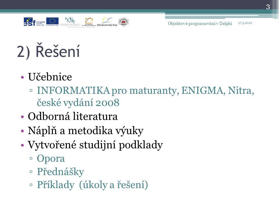 2) Řešení Učebnice ▫INFORMATIKA pro maturanty, ENIGMA, Nitra, české vydání 2008 Odborná literatura Náplň a metodika výuky Vytvořené studijní podklady