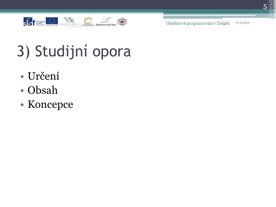 4) e-learningová podpora Moodle ▫Témata – přednášky ▫Materiály ke stažení ▫Zadávání úkolů ▫Testy ▫Řešení příklady a úkoly 17.5.2010 Objektové programování v Delphi 6