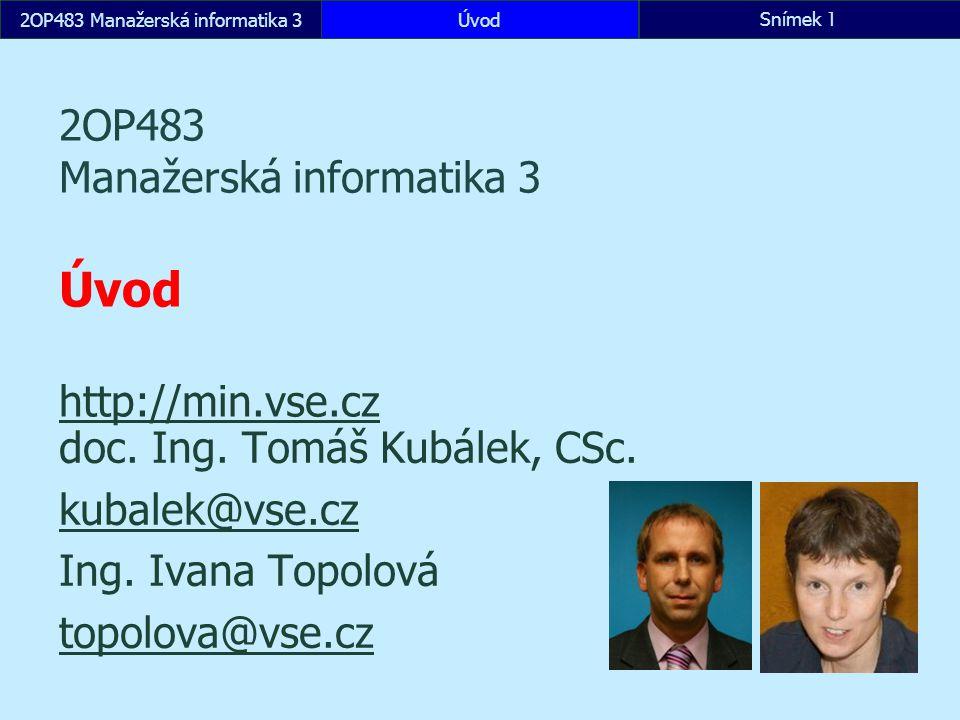 2OP483 Manažerská informatika 3ÚvodSnímek 1 2OP483 Manažerská informatika 3 Úvod http://min.vse.cz http://min.vse.cz doc. Ing. Tomáš Kubálek, CSc. kub