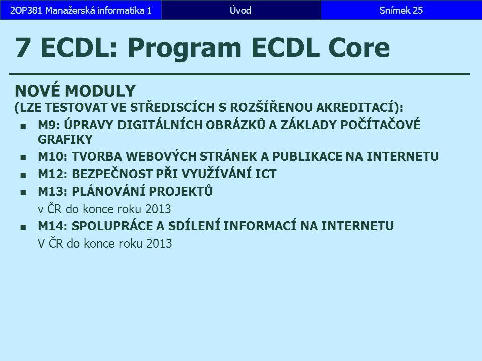 ÚvodSnímek 252OP381 Manažerská informatika 1 7 ECDL: Program ECDL Core NOVÉ MODULY (LZE TESTOVAT VE STŘEDISCÍCH S ROZŠÍŘENOU AKREDITACÍ): M9: ÚPRAVY D
