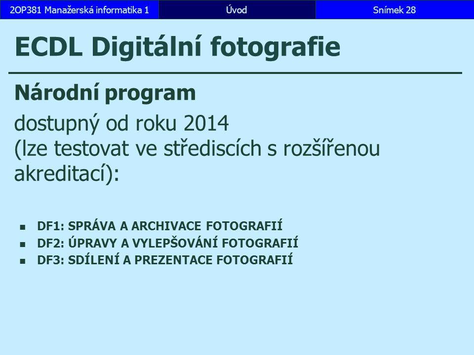 ECDL Digitální fotografie ÚvodSnímek 282OP381 Manažerská informatika 1 Národní program dostupný od roku 2014 (lze testovat ve střediscích s rozšířenou