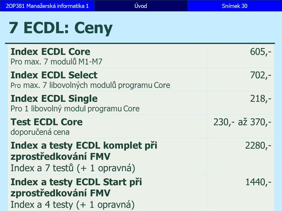 7 ECDL: Ceny ÚvodSnímek 302OP381 Manažerská informatika 1 Index ECDL Core Pro max. 7 modulů M1-M7 605,- Index ECDL Select Pro max. 7 libovolných modul