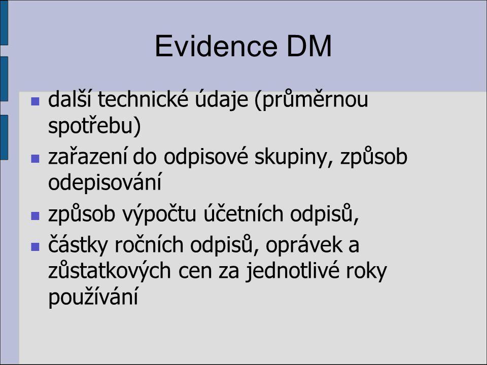 Evidence DM další technické údaje (průměrnou spotřebu) zařazení do odpisové skupiny, způsob odepisování způsob výpočtu účetních odpisů, částky ročních odpisů, oprávek a zůstatkových cen za jednotlivé roky používání