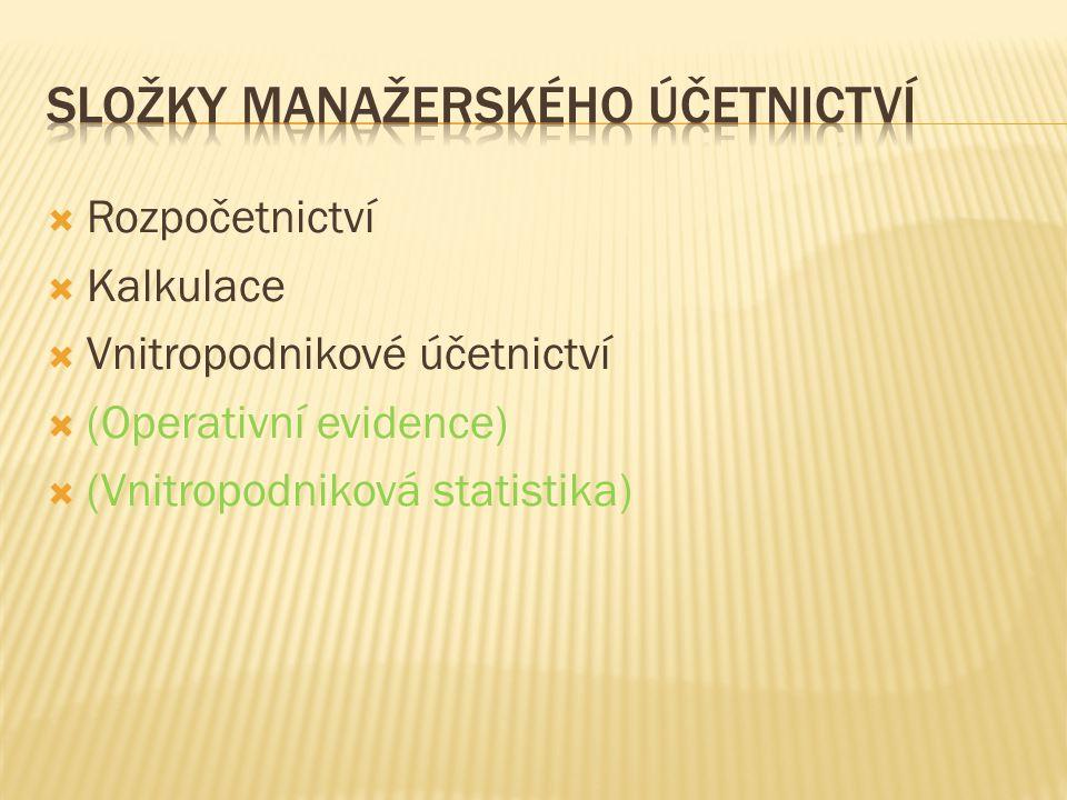  Rozpočetnictví  Kalkulace  Vnitropodnikové účetnictví  (Operativní evidence)  (Vnitropodniková statistika)