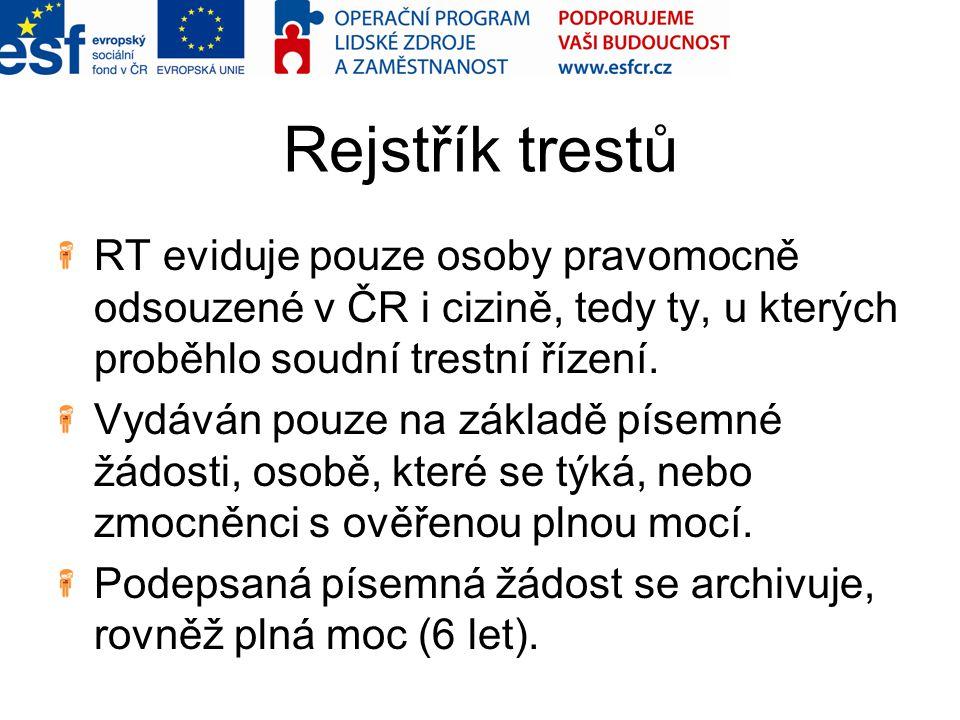 Rejstřík trestů RT eviduje pouze osoby pravomocně odsouzené v ČR i cizině, tedy ty, u kterých proběhlo soudní trestní řízení. Vydáván pouze na základě