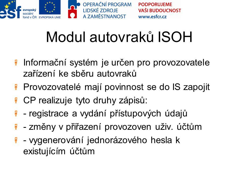 Modul autovraků ISOH Informační systém je určen pro provozovatele zařízení ke sběru autovraků Provozovatelé mají povinnost se do IS zapojit CP realizu