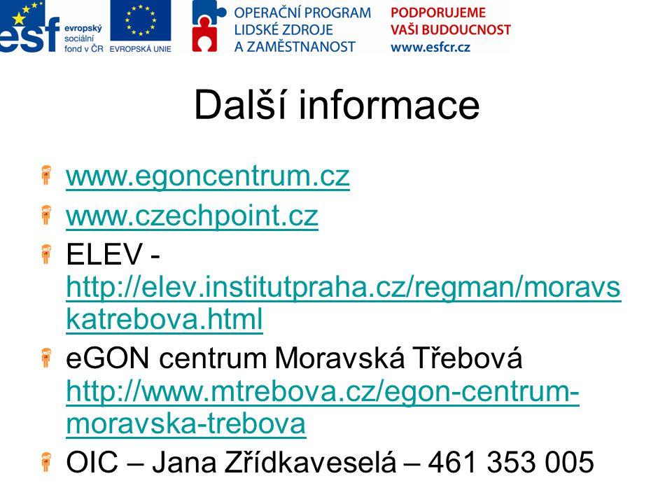 Další informace www.egoncentrum.cz www.czechpoint.cz ELEV - http://elev.institutpraha.cz/regman/moravs katrebova.html http://elev.institutpraha.cz/reg