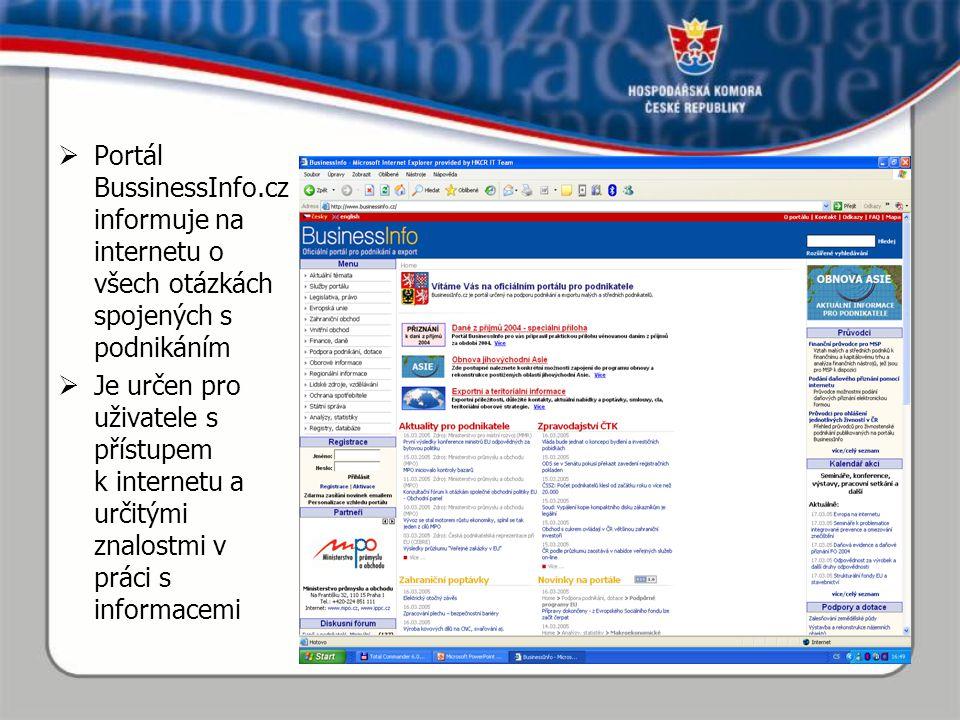  Portál BussinessInfo.cz informuje na internetu o všech otázkách spojených s podnikáním  Je určen pro uživatele s přístupem k internetu a určitými znalostmi v práci s informacemi