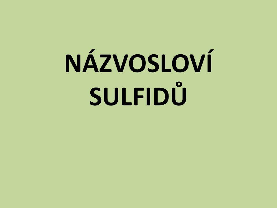 PROCVIČOVÁNÍ sulfid nikelnatý sulfid cíničitý sulfid stříbrný sulfid rťuťnatý NiS SnS 2 Ag 2 S HgS 2) Odvoďte vzorce sulfidů: K