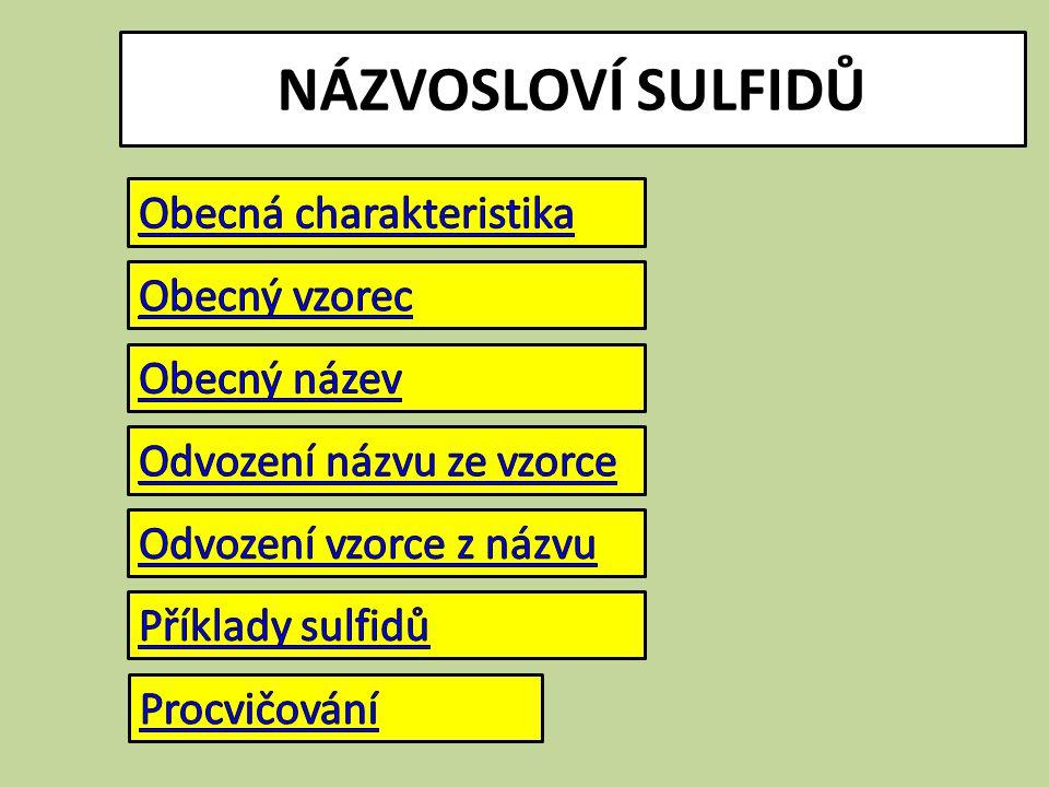 1) Obecná charakteristika Sulfidy:  dvouprvkové sloučeniny síry a kovového prvku  oxidační číslo síry (-II)  obdoba oxidů